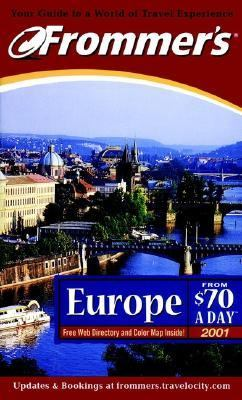 Frommer's Europe from $70 a Day 2001: The Ultimate Guide to Comfortable Low-Cost Travel