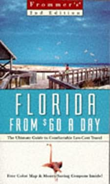 Frommer's Florida from $60 a Day: The Ultimate Guide to Comfortable Low-Cost Travel [With Money-Saving and Full-Color Fold-Out]
