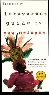 Frommer's Irreverent Guide to New Orleans