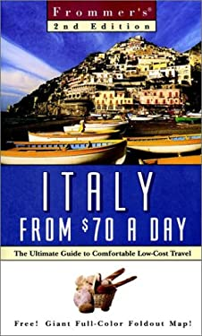Frommer's Italy from $70 a Day: The Ultimate Guide to Comfortable Low-Cost Travel [With Giant Full-Color Foldout]