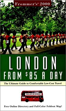 Frommer's London from $85 a Day 2000: The Ultimate Guide to Comfortable Low-Cost Travel