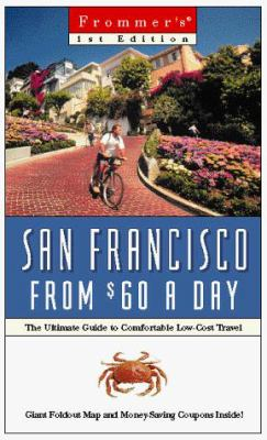 Frommer's San Francisco from $60 a Day: The Ultimate Guide to Comfortable Low-Cost Travel [With Money-Saving and Giant Foldout]