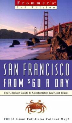 Frommer's San Francisco from $60 a Day: The Ultimate Guide to Comfortable Low-Cost Travel [With Fold Out Map]