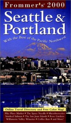 Frommer's Seattle & Portland 2000: With the Best of the Pacific Northwest