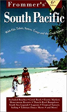Frommer's South Pacific: Including Fiji, Tahiti, Samoa, Tonga & the Cook Islands