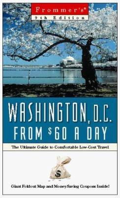 Frommer's Washington D.C. from $60 a Day: The Ultimate Guide to Comfortable Low-Cost Travel [With Free and Free]