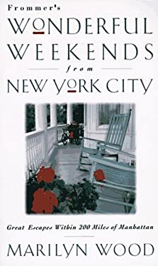 Frommer's Wonderful Weekends: Great Escapes Within 200 Miles of New York City