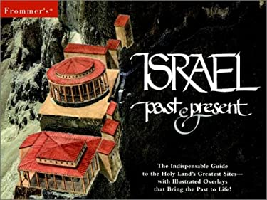 Frommer's Israel Past & Present: The Indispensable Guide to the Holy Land's Greatest Sites [With 16 Page Four-Color Map Atlas]