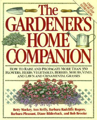 Gardener's Home Companion/How to Raise and Propagate More Than 350 Flowers, Herbs, Vegetables, Berries, Shrubs, Vines, and Lawn and Ornamental Grasse