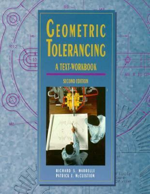 Geometric Tolerancing Text/Workbook to Accompany Engineering Drawing and Design