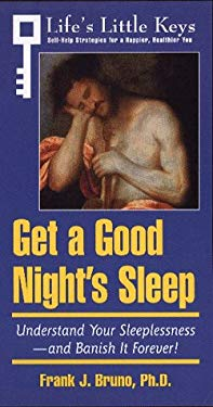 Get a Good Night's Sleep: Understand Your Sleeplessness--And Banish It Forever!
