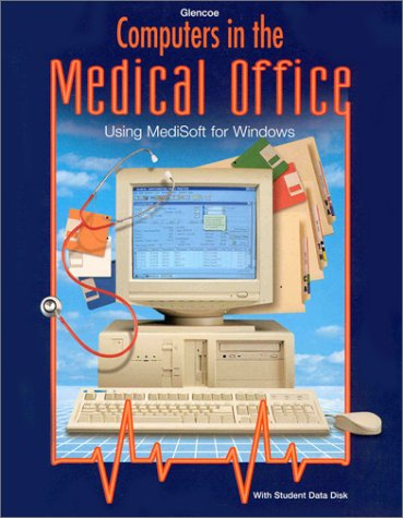 Glencoe Computers in the Medical Office: Using Medisoft for Windows [With Disk]
