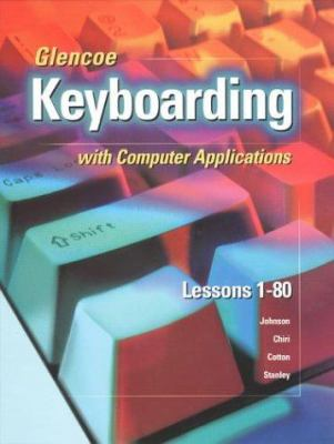 Glencoe Keyboarding with Computer Applications: Lessons 1-80