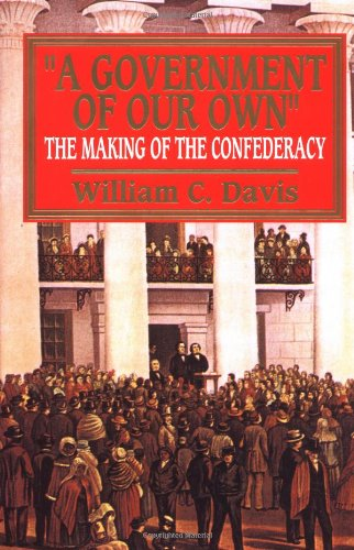 Government of Our Own: The Making of the Confederacy