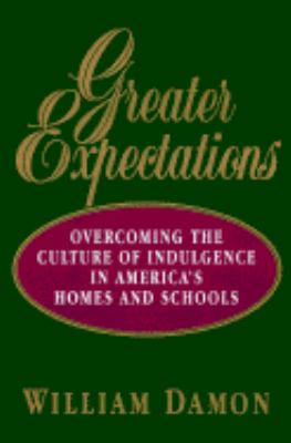 Greater Expectations: Overcoming the Culture of Indulgence in America's Homes and Schools