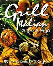 Grill Italian: 100 Classic Recipes Alla Griglia 122248
