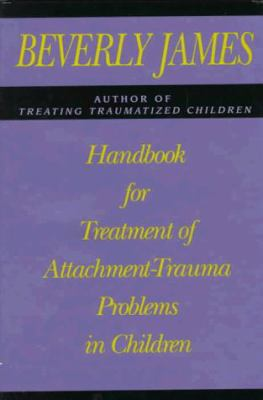 Handbook for Treatment of Attachment-Trauma Problems in Children