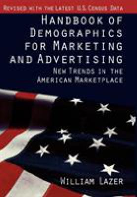 Handbook of Demographics for Marketing and Advertising: New Trends in the American Marketplace