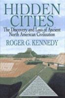 Hidden Cities: The Discovery and Loss of Ancient North American Civilization 9780029173077