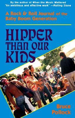 Hipper Than Our Kids: A Rock and Roll Journal of the Baby Boom Generation