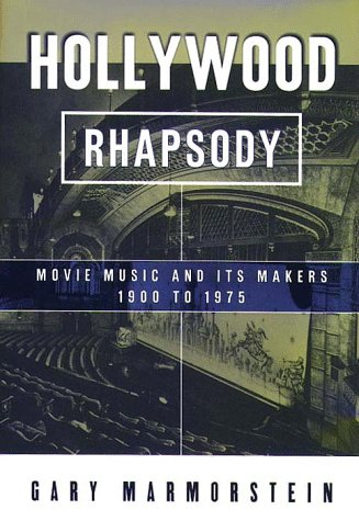 Hollywood Rhapsody: The Story of Movie Music, 1900-1975 9780028645957