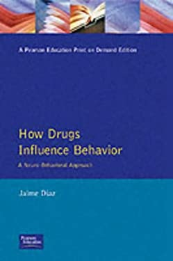 How Drugs Influence Behavior: A Neuro Behavioral Approach