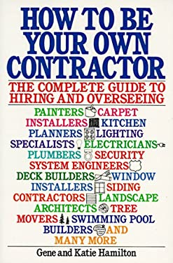 How to Be Your Own Contractor: The Complete Guide to Hiring and Overseeing