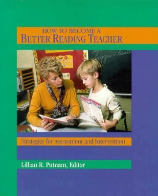 How to Become a Better Reading Teacher: Strategies for Assessment and Intervention
