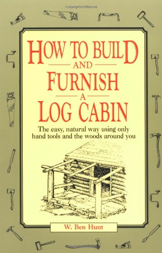 How to Build and Furnish a Log Cabin: The Easy, Natural Way Using Only Hand Tools and the Woods Around You 9780020016700