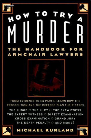 How to Try a Murder: The Handbook for Armchair Lawyers