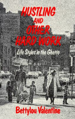 Hustling and Other Hard Work: Life Styles in the Ghetto