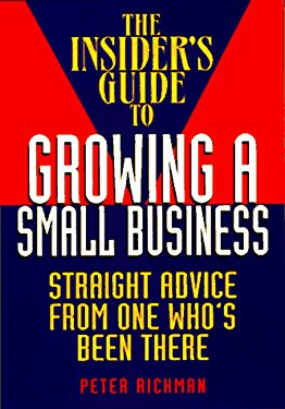 Insider's Guide to Growing a Small Business: Straight Advice from One Who's Been There