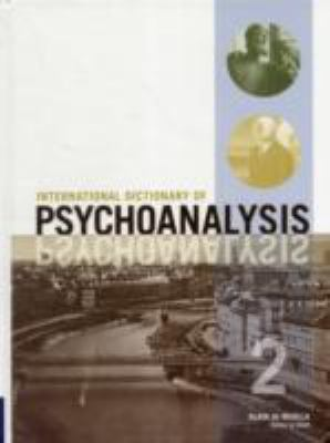 International Dictionary of Psychoanalysis =: Dictionnaire International de La Psychanalyse