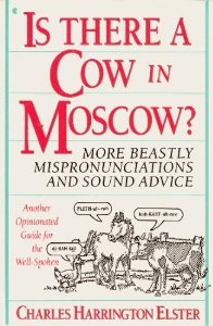 Is There a Cow in Moscow?: More Beastly Mispronunciations and Sound Advice