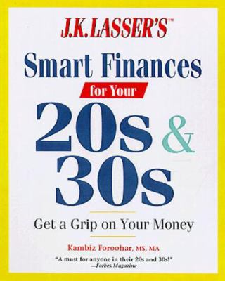J.K. Lasser's Smart Finances for Your 20s and 30s: Get a Grip on Your Money