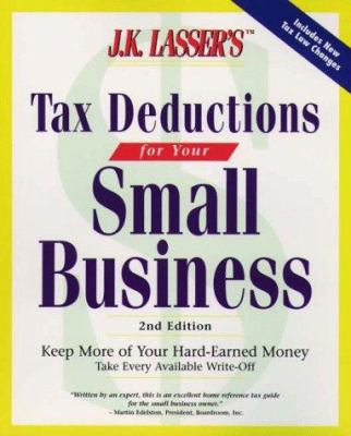 J. K. Lasser's Tax Deductions for Small Businesses