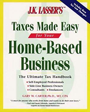 J. K. Lasser's Taxes Made Easy for Home-Based Businesses