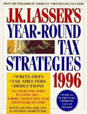 J. K. Lasser's Year-Round Tax Strategies 1996
