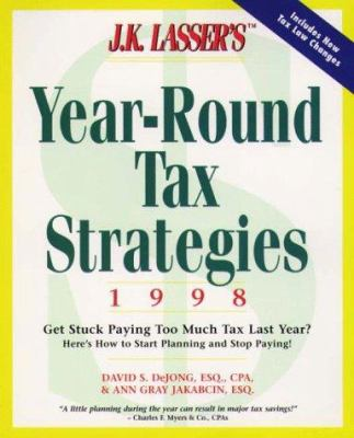 J.K. Lasser's Year-Round Tax Strategies 1998