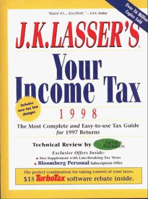 J. K. Lasser's Your Income Tax: The Most Complete and Easy-To-Use Tax Guide for Preparing Your 1998 Return