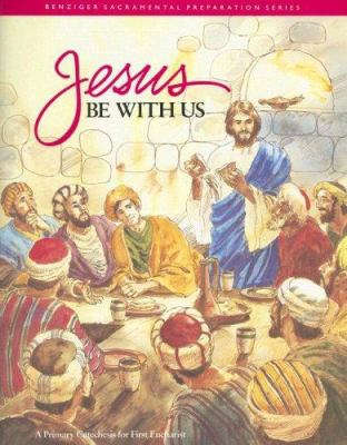 Jesus Be with Us: A Primary Catechesis for First Eucharist