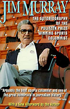 Jim Murray: Autobiography of the Pulitzer Prize-Winning Sports Columnist