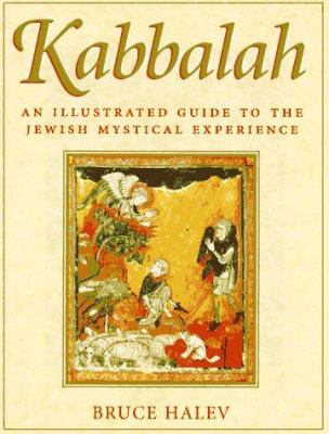 Kabbalah: An Illustrated Guide to the Jewish Mystical Experience
