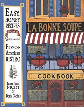 La Bonne Soupe Cookbook: Easy, Homey Recipes from a Quintessential French-American Bistro
