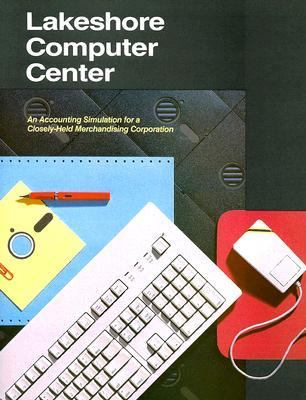 Lakeshore Computer Center First Year Course: An Accounting Simulation Using Special Journals and Covering a Closely Held Merchandising Corporation [Wi