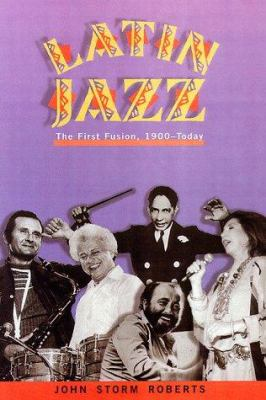 Latin Jazz: The First of the Fusions, 1880s to Today