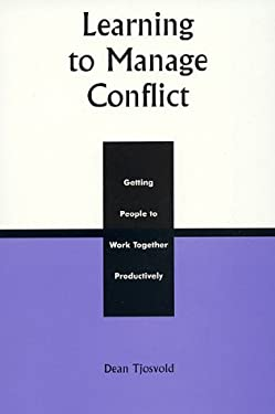 Learning to Manage Conflict: Getting People to Work Together Productively