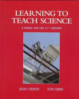 Learning to Teach Science: A Model for the 21st Century