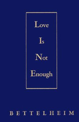 Love is Not Enough: The Treatment of Emotionally Disturbed Children 9780029032800