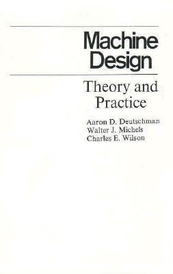 Machine Design: Theory and Practice - Wilson, Charles E. / Deutschman, Aaron D. / Michels, Walter J.